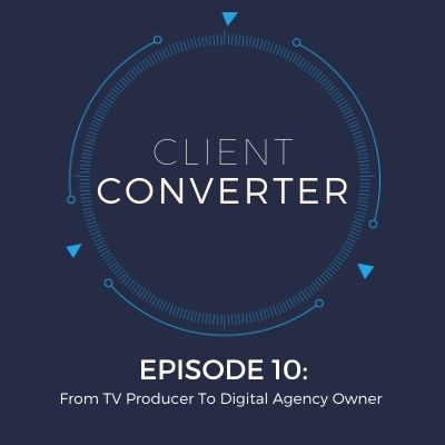 Episode 10: From TV Producer To Digital Agency Owner
