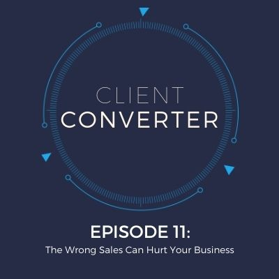Episode 11: The Wrong Sales Can Hurt Your Business