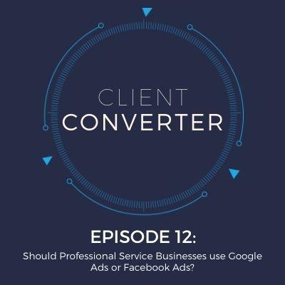 Episode 12: Should Professional Service Businesses Use Google Ads or Facebook Ads?