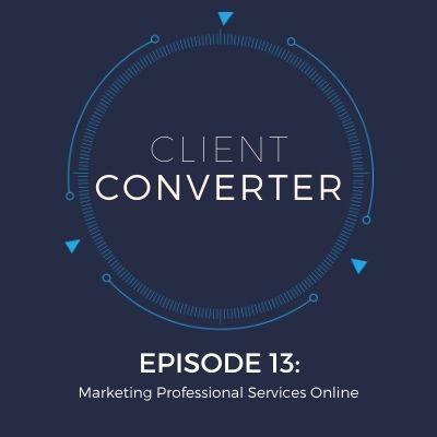 Episode 13: Marketing Professional Services Online