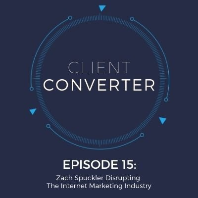 Episode 15: Zach Spuckler Disrupting The Internet Marketing Industry
