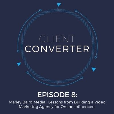 Episode 8: Marley Baird Media: Lessons from Building a Video Marketing Agency for Online Influencers