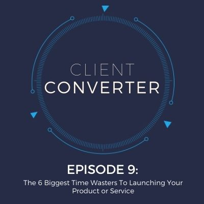Episode 9: The 6 Biggest Time Wasters To Launching Your Product or Service